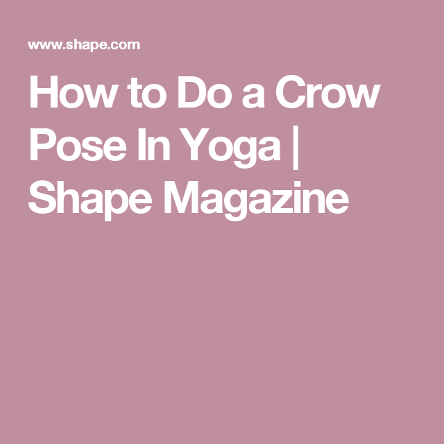 *This* Is the Secret to Mastering Crow Pose | Crow pose ...
